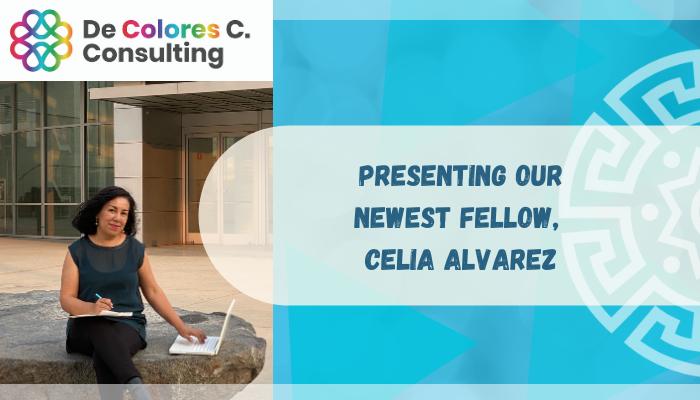 Presenting Our Newest Fellow, Celia Alvarez